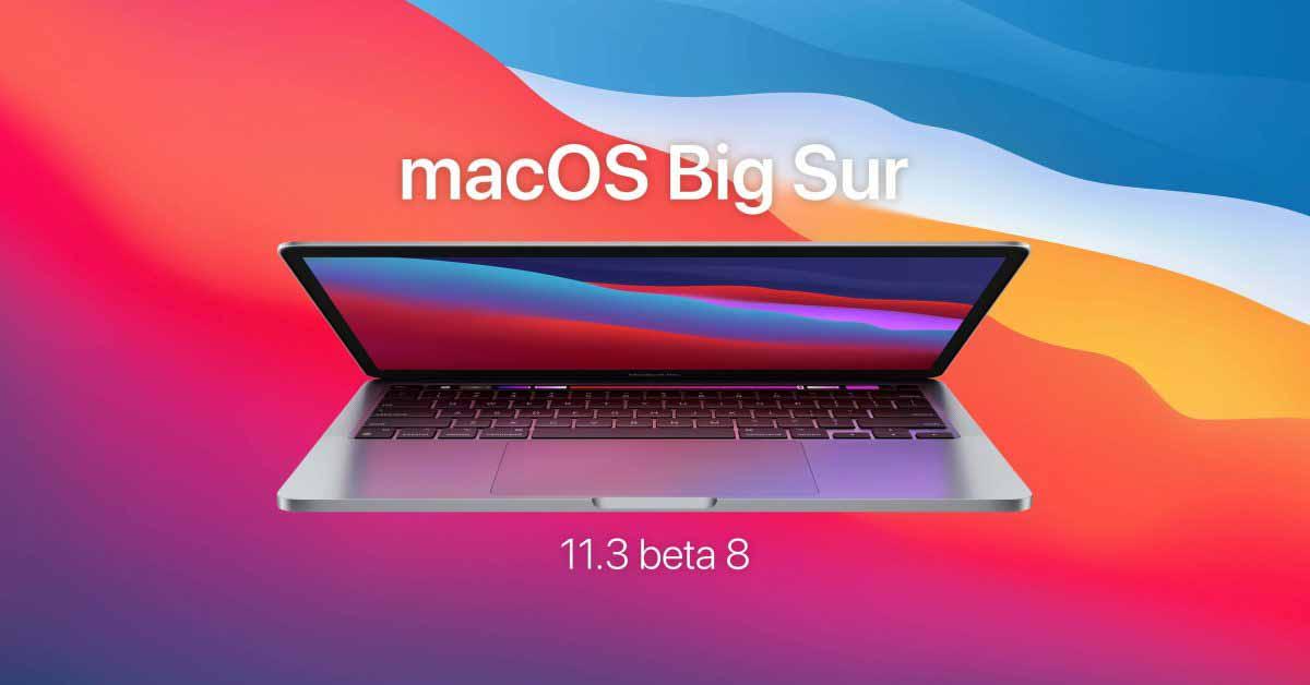 Apple запускает macOS 11.3 beta 8 по мере того, как вырисовывается публичный релиз